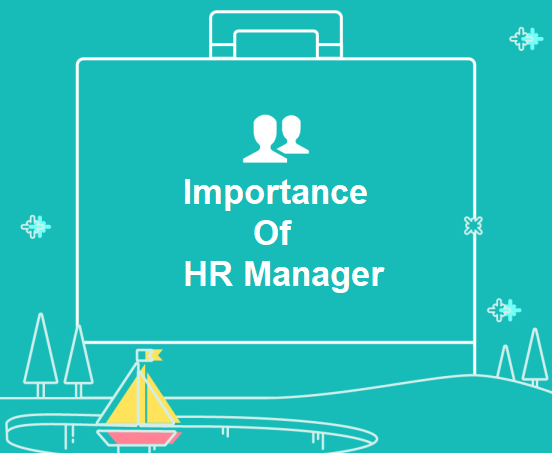 Importance of HR Manager in a company